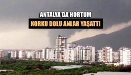 Antalya'da hortum korku dolu anlar yaşattı