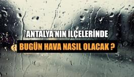 Antalya'nın ilçelerinde bugün hava nasıl olacak ?