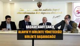 Başkan Adayı Çakır 'Alanya'yı birlikte yöneteceğiz, birlikte başaracağız'