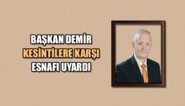 Başkan Demir kesintilere karşı esnafı uyardı