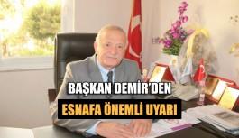 Başkan Demir'den esnafa önemli uyarı