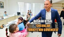 Başkan Uysal 'Çocuklar Türkiye'nin güvencesi'