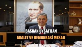 Başkan Uysal'dan 'Adalet ve Demokrasi' mesajı