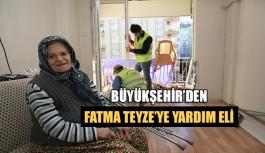 Büyükşehir'den Fatma Teyze'ye yardım eli