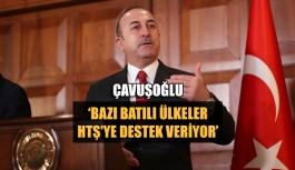 Çavuşoğlu 'Bazı Batılı ülkeler HTŞ'ye destek veriyor'