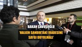 Çavuşoğlu 'Halkın sandıktaki iradesine saygı duyulmalı'