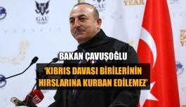 Çavuşoğlu 'Kıbrıs davası birilerinin hırslarına kurban edilemez'