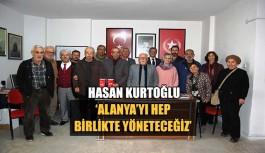 Hasan Kurtoğlu 'Alanya'yı Hep Birlikte Yöneteceğiz'