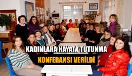 Kadınlara 'Hayata Tutunma' konferansı verildi