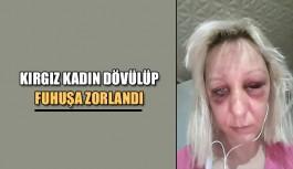 Kırgız kadın dövülüp fuhuşa zorlandı