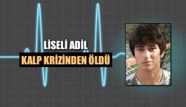 Liseli Adil kalp krizinden öldü
