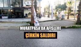 Muratpaşa'da afişlere çirkin saldırı