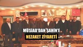 MÜSİAD'dan Şahin'e Nezaket Ziyareti