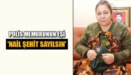 Polis memurunun eşi 'Nail şehit sayılsın'