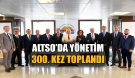 ALTSO'da yönetim 300. kez toplandı