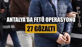 Antalya'da FETÖ operasyonu: 27 gözaltı