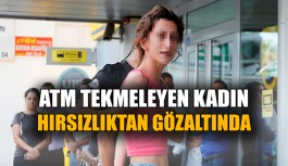 ATM tekmeleyen kadın hırsızlıktan gözaltına alındı