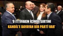 """Bakan Çavuşoğlu: """"O ittifakın içinde sırtını Kandil'e dayayan bir parti var"""""""