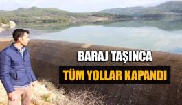 Baraj taşınca tüm yollar kapandı