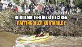 Boğulma tehlikesi geçiren raftingçiler kurtarıldı