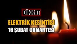 Dikkat ! Elektrik Kesintisi 16 Şubat Cumartesi