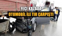 Feci kazada otomobil ile tır çarpıştı: 1 ölü, 4 yaralı