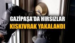 Gazipaşa'da hırsızlar kıskıvrak yakalandı