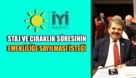 İYİ Parti'den staj ve çıraklık süresinin emekliliğe sayılması isteği