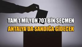 Tam 1 milyon 707 bin seçmen Antalya'da sandığa gidecek