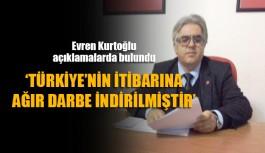 'Türkiye'nin itibarına ağır darbe indirilmiştir'