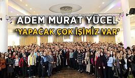 Adem Murat Yücel: 'Yapacak çok işimiz var'