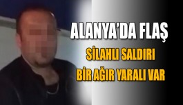Alanya'da şok! Mekan sahibine silahlı saldırı