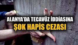 Alanya'da tecavüz iddiasına şok hapis cezası