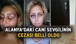 Alanya'daki cani sevgilinin cezası belli oldu