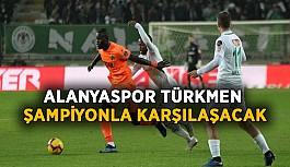 Alanyaspor Türkmen Şampiyonla karşılaşacak