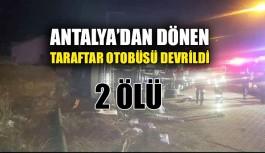 Antalya'dan dönen taraftar otobüsü devrildi