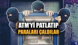 ATM'yi patlatıp paraları çaldılar
