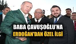 Baba Çavuşoğlu'na Erdoğan'dan özel ilgi