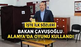 Bakan Çavuşoğlu Alanya'da oyunu kullandı