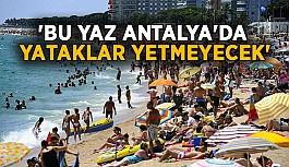 'Bu yaz Antalya'da yataklar yetmeyecek'