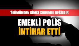 Emekli polis memuru intihar etti