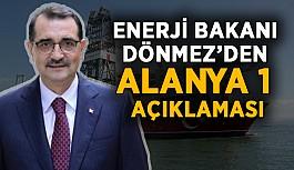Enerji Bakanı Dönmez'den Alanya 1 açıklaması