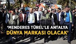 Menderes Türel'le Antalya dünya markası olacak