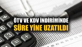ÖTV ve KDV indiriminde süre yine uzatıldı