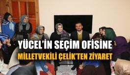 Yücel'in seçim ofisine Milletvekili Çelik'ten ziyaret