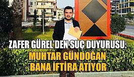Zafer Gürel'den suç duyurusu: İftira atıyor