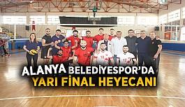 Alanya Belediyespor'da yarı final heyecanı