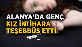 Alanya'da genç kız hap içerek intihara teşebbüs etti