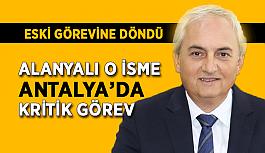 Alanyalı o isme Antalya'da kritik görev