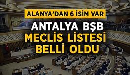 Antalya BŞB Meclis Listesi belli oldu! Alanya'dan kimler var?